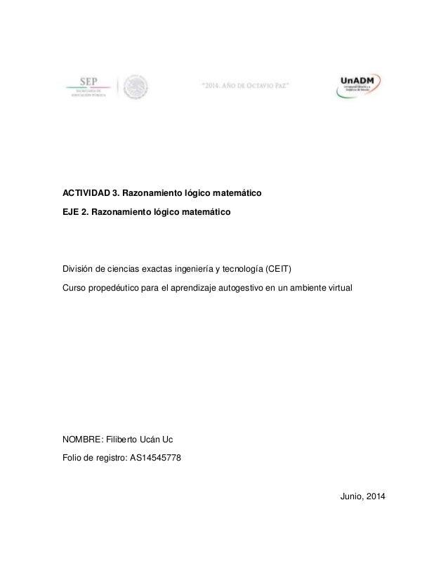 ACTIVIDAD 3. Razonamiento lógico matemático EJE 2. Razonamiento lógico matemático División de ciencias exactas ingeniería ...