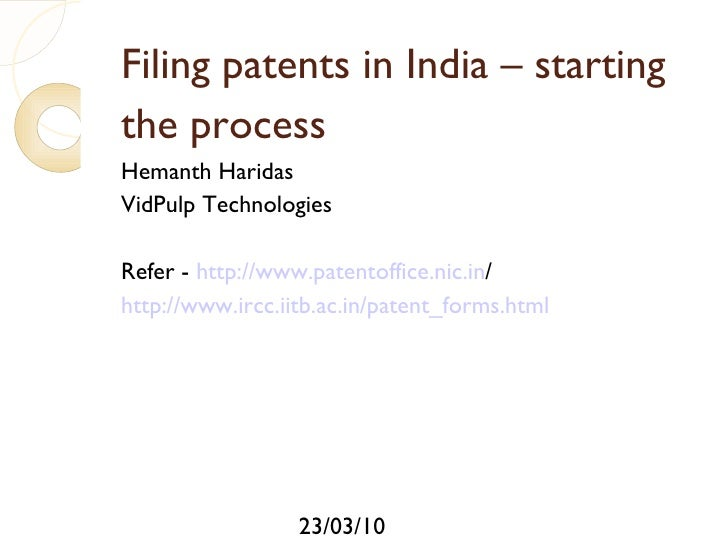 Filing patents in India – starting the process Hemanth Haridas VidPulp Technologies Refer -  http://www.patentoffice.nic.i...