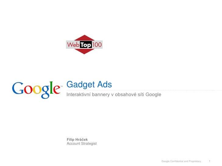 Gadget Ads Interaktivní bannery v obsahové síti Google     Filip Hráček Account Strategist                                ...