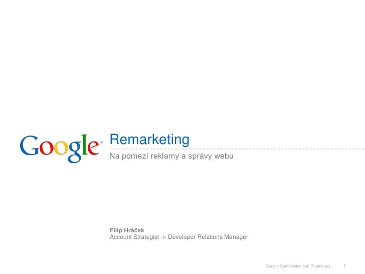Remarketing Na pomezí reklamy a správy webu     Filip Hráček Account Strategist -> Developer Relations Manager            ...