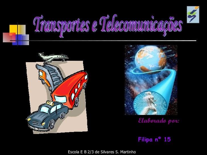 Transportes e Telecomunicações Escola E B 2/3 de Silvares S. Martinho Elaborado por: Filipa nº 15 Nádia nº 21