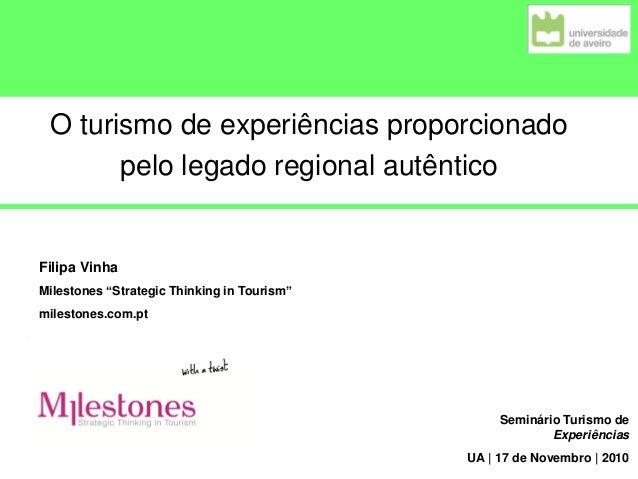 "O turismo de experiências proporcionado pelo legado regional autêntico Filipa Vinha Milestones ""Strategic Thinking in Tour..."