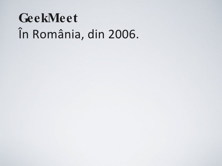 GeekMeet   În România, din 2006.