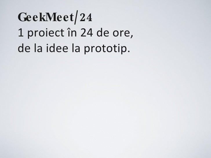GeekMeet/24 1 proiect în 24 de ore, de la idee la prototip.