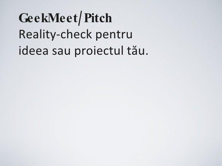 GeekMeet/Pitch Reality-check pentru  ideea sau proiectul tău.