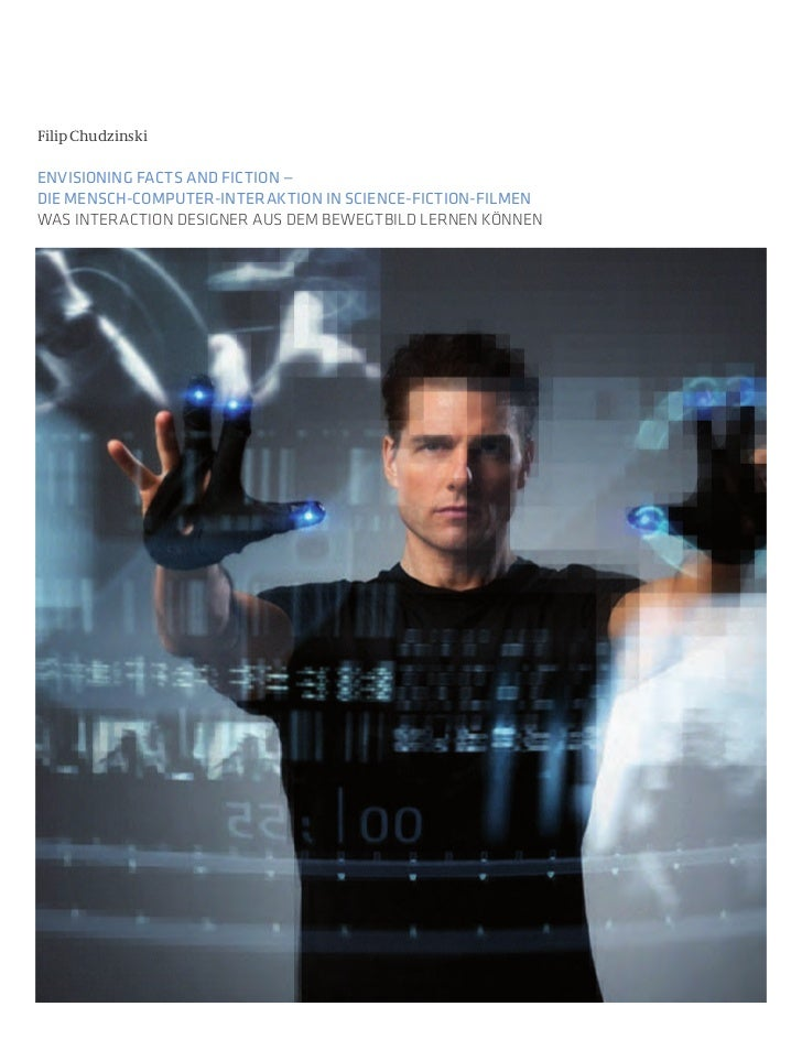 Filip ChudzinskiEnvisioning Facts and Fiction —diE MEnsch-coMputEr-intEraktion in sciEncE-Fiction-FilMEnWas InteractIon De...