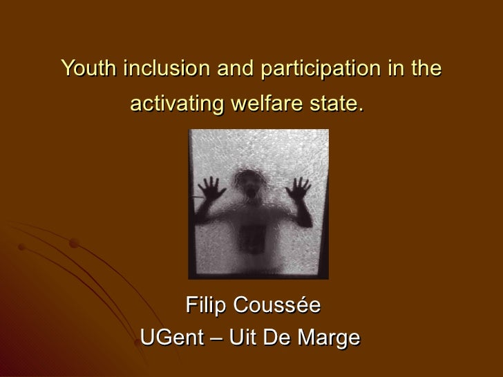 Youth inclusion and participation in the       activating welfare state.           Filip Coussée        UGent – Uit De Marge