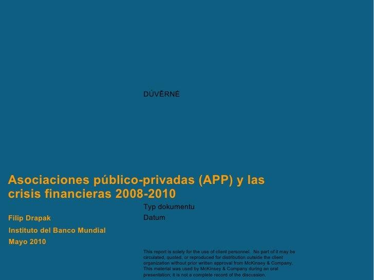 Asociaciones público-privadas (APP) y las crisis financieras 2008-2010 Instituto del Banco Mundial Mayo 2010 Filip Drapak