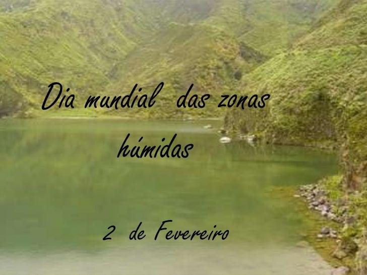 Dia mundial  das zonas húmidas<br />2  de Fevereiro<br />