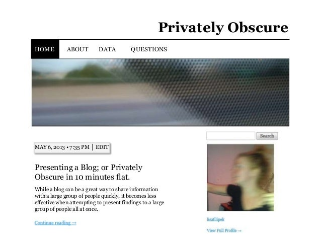 Privately ObscureHOME ABOUT DATA QUESTIONSMAY 6, 2013 • 7:35 PM │ EDITPresenting a Blog; or PrivatelyObscure in 10 minutes...