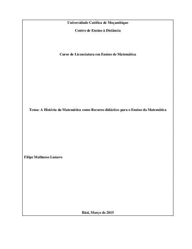 i Universidade Católica de Moçambique Centro de Ensino à Distância Curso de Licenciatura em Ensino de Matemática Tema: A H...