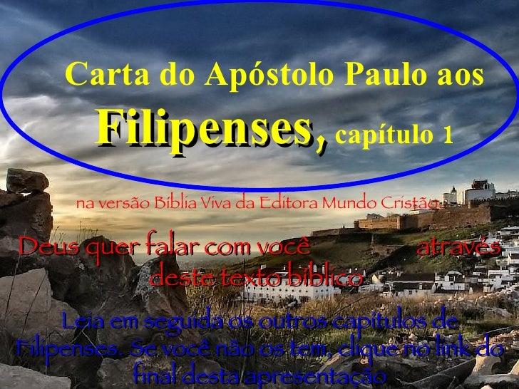 Carta do Apóstolo Paulo aos  Filipenses,   capítulo 1 na versão Bíblia Viva da Editora Mundo Cristão. Deus quer falar com ...