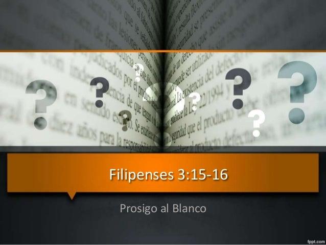 Filipenses 3:15-16  Prosigo al Blanco