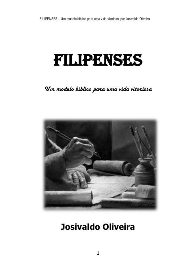 FILIPENSES – Um modelo bíblico para uma vida vitoriosa, por Josivaldo Oliveira  1  FILIPENSES  Um modelo bíblico para uma ...