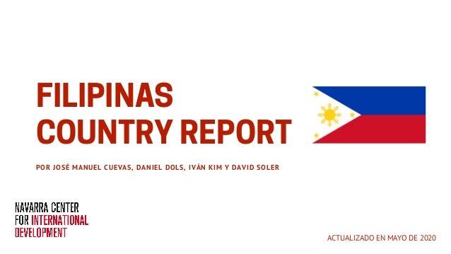 FILIPINAS COUNTRYREPORTPOR JOSÉ MANUEL CUEVAS, DANIEL DOLS, IVÁN KIM Y DAVID SOLER ACTUALIZADO EN MAYO DE 2020