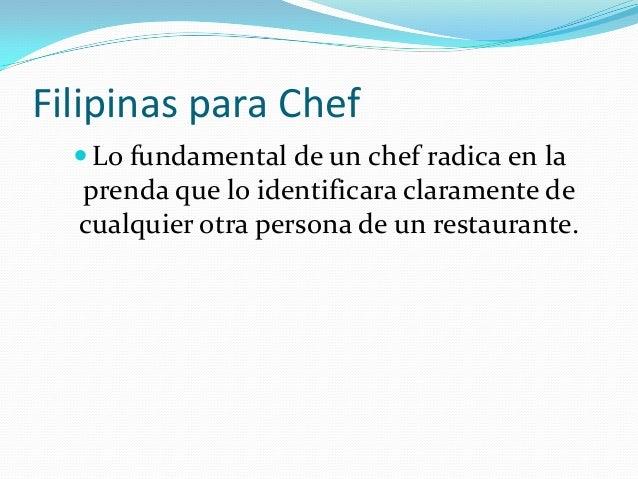 Filipinas para Chef  Lo fundamental de un chef radica en la  prenda que lo identificara claramente de cualquier otra pers...