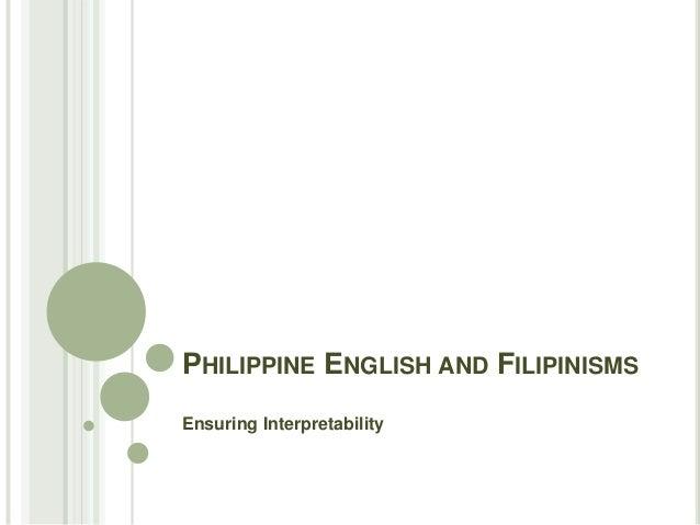 PHILIPPINE ENGLISH AND FILIPINISMS Ensuring Interpretability