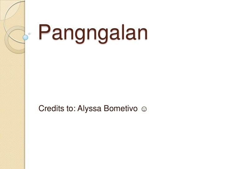 PangngalanCredits to: Alyssa Bometivo ☺