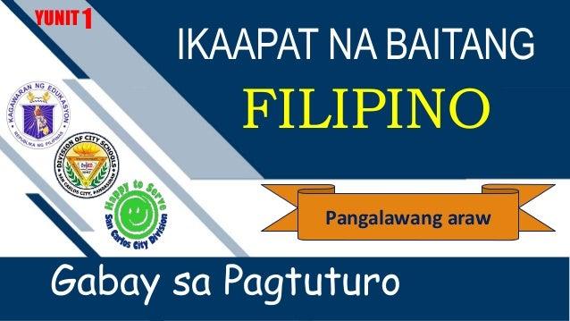IKAAPAT NA BAITANG FILIPINO YUNIT Gabay sa Pagtuturo 1 Pangalawang araw