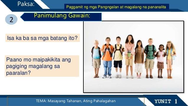 2 TEMA: Masayang Tahanan, Ating Pahalagahan YUNIT 1 Paksa: Isa ka ba sa mga batang ito? Paano mo maipakikita ang pagiging ...