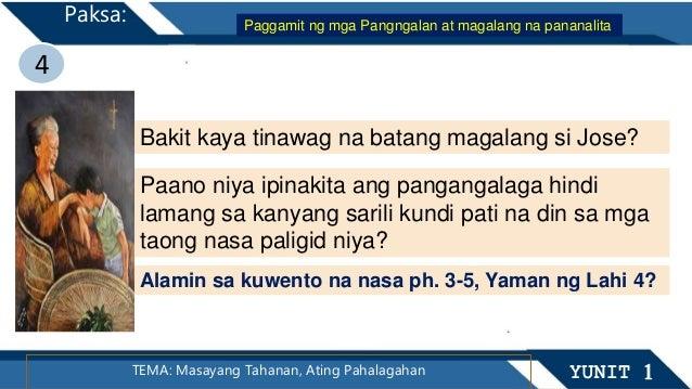 4 TEMA: Masayang Tahanan, Ating Pahalagahan YUNIT 1 Paksa: Bakit kaya tinawag na batang magalang si Jose? Paano niya ipina...