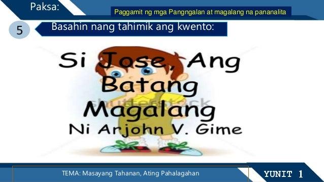 5 Basahin nang tahimik ang kwento: TEMA: Masayang Tahanan, Ating Pahalagahan YUNIT 1 Paksa: Paggamit ng mga Pangngalan at ...