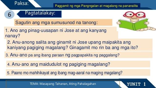 6 Pagtatalakay: TEMA: Masayang Tahanan, Ating Pahalagahan YUNIT 1 Paksa: Sagutin ang mga sumusunod na tanong: 1. Ano ang p...