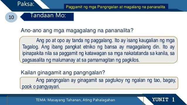 TEMA: Masayang Tahanan, Ating Pahalagahan YUNIT 1 Paksa: 10 Tandaan Mo: Ano-ano ang mga magagalang na pananalita? Kailan g...