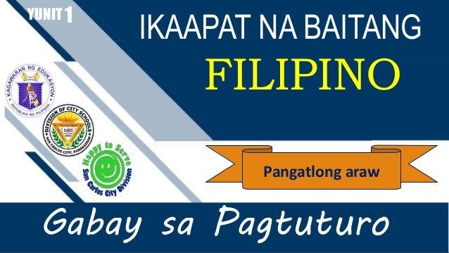 IKAAPAT NA BAITANG FILIPINO YUNIT Gabay sa Pagtuturo 1 Pangatlong araw