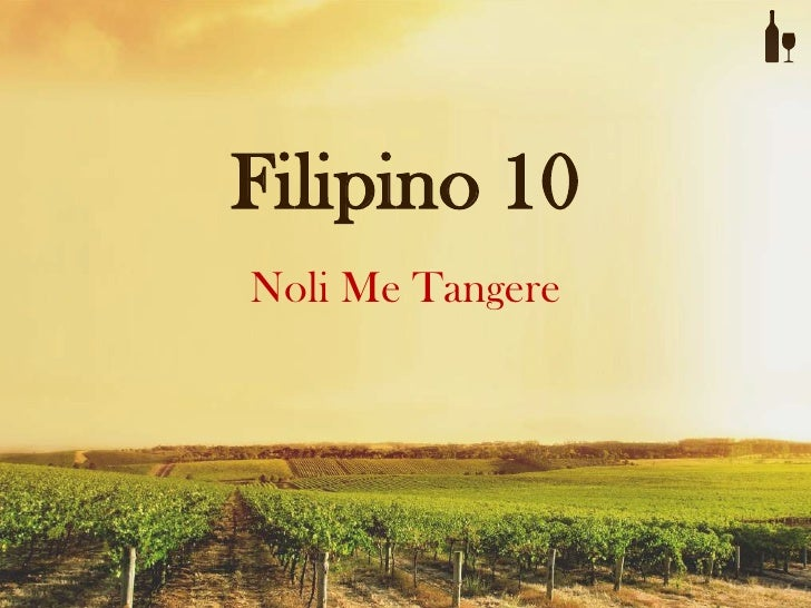 reaksyon tungkol sa noli metangere sa filipino Noli me tángere (latin for don't touch me) is a novel written by josé rizal, one of the national heroes of the philippines, during the colonization of the country by spain to describe perceived inequities of the spanish catholic priests and the ruling government.