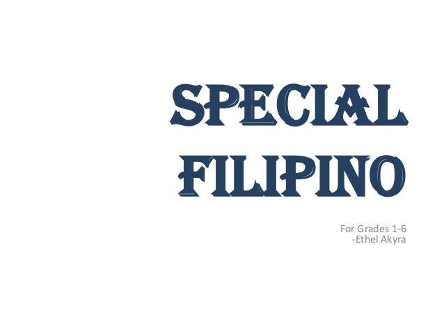 SPECIALFilipino     For Grades 1-6       -Ethel Akyra