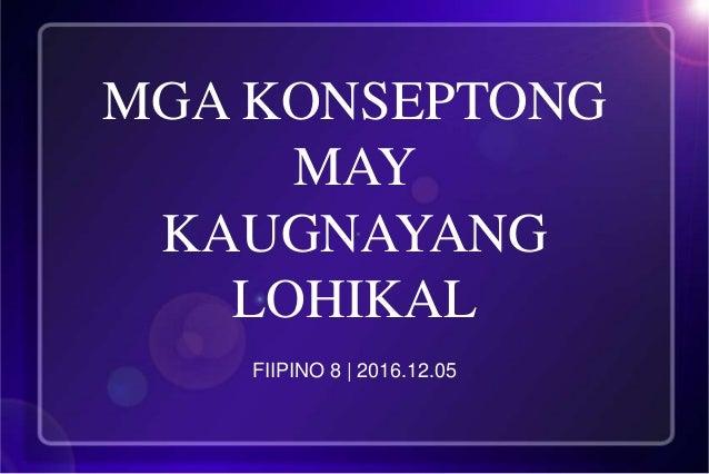 MGA KONSEPTONG MAY KAUGNAYANG LOHIKAL FIIPINO 8 | 2016.12.05