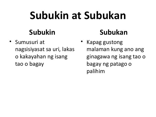 Subukin at Subukan Subukin • Sumusuri at nagsisiyasat sa uri, lakas o kakayahan ng isang tao o bagay Subukan • Kapag gusto...