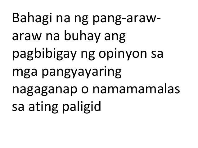 Bahagi na ng pang-araw- araw na buhay ang pagbibigay ng opinyon sa mga pangyayaring nagaganap o namamamalas sa ating palig...