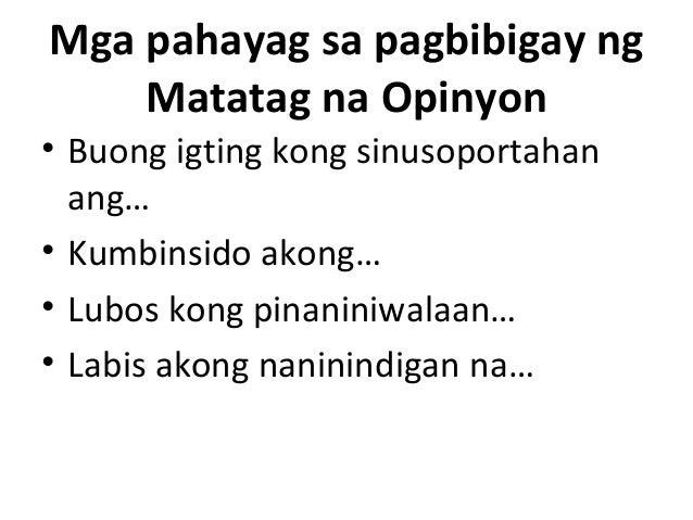 Mga pahayag sa pagbibigay ng Matatag na Opinyon • Buong igting kong sinusoportahan ang… • Kumbinsido akong… • Lubos kong p...