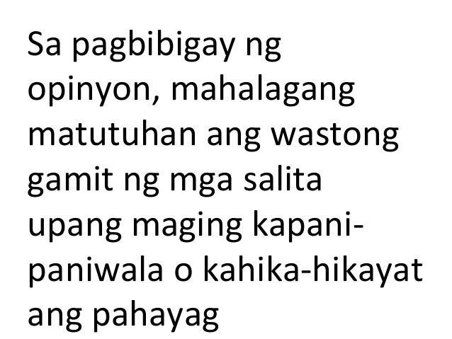Sa pagbibigay ng opinyon, mahalagang matutuhan ang wastong gamit ng mga salita upang maging kapani- paniwala o kahika-hika...