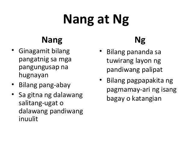 Nang at Ng Nang • Ginagamit bilang pangatnig sa mga pangungusap na hugnayan • Bilang pang-abay • Sa gitna ng dalawang sali...