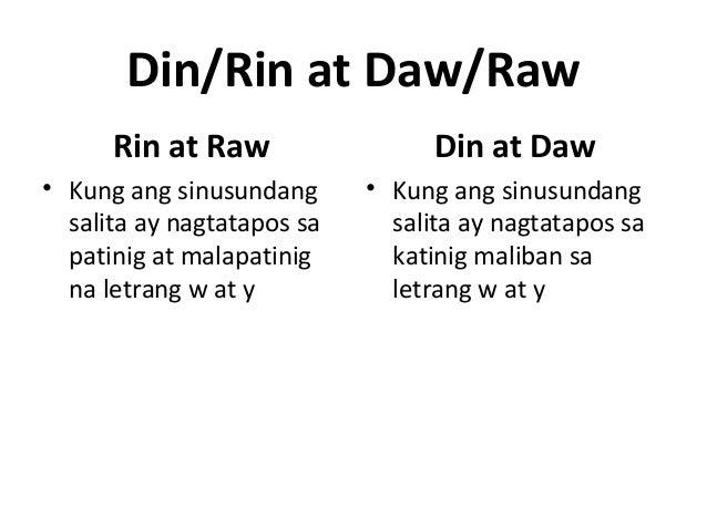 Din/Rin at Daw/Raw Rin at Raw • Kung ang sinusundang salita ay nagtatapos sa patinig at malapatinig na letrang w at y Din ...