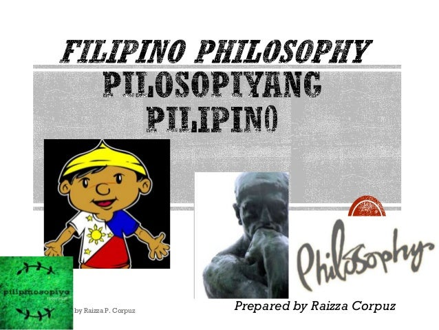 filipino philosophy Filipino is also the national language of the philippines a person from the island of the philipines located in south east asia what is a philosopher a philosopher is a person who seeks.