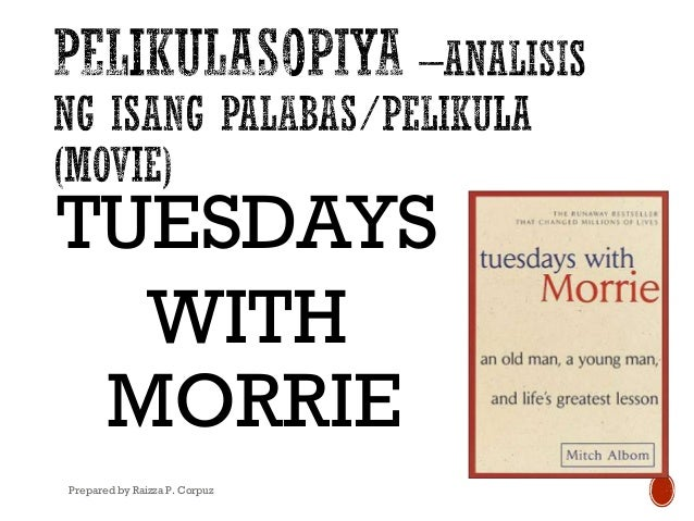 tuesdays with morrie reflection analysis etc Tuesdays with morrie is mitch albom's memoir of his days spent with his former professor, morrie schwartz, as the latter was dying from a horrific neurological disorder first and foremost, the .