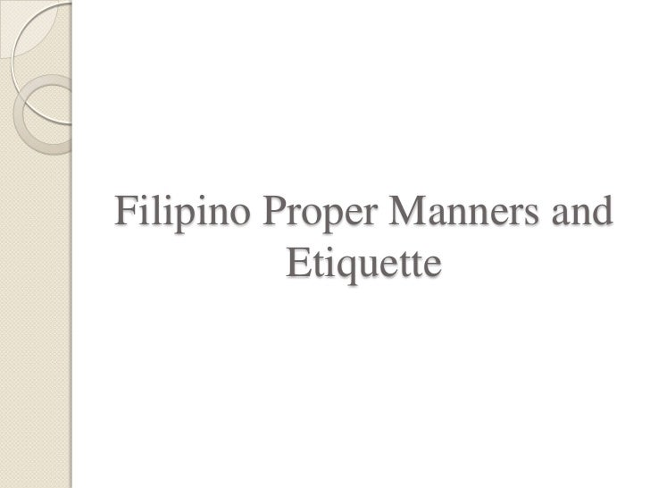 Filipino Proper Manners and          Etiquette