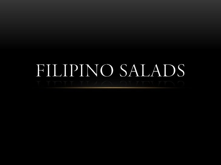 A popular salad among Filipinos is Ensaladang  Pinoy (green salad). It is a variation of the garden salad and comes  in...