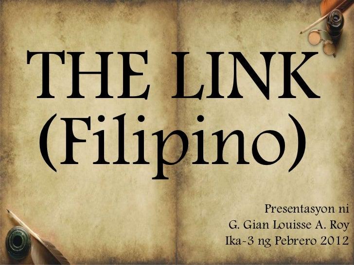 THE LINK(Filipino)             Presentasyon ni       G. Gian Louisse A. Roy      Ika-3 ng Pebrero 2012