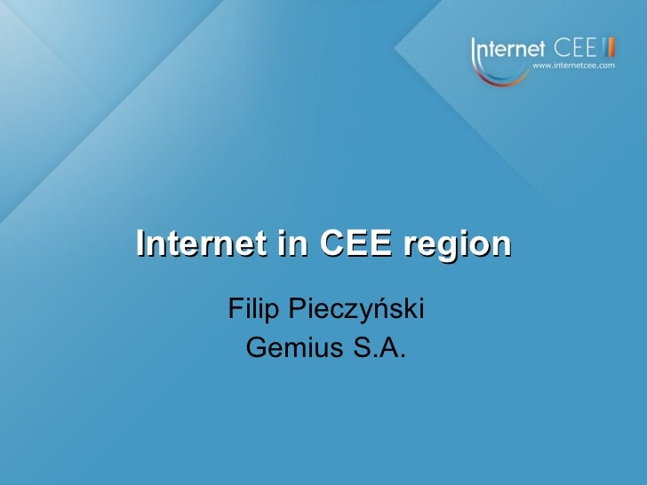 Filip Pieczyński Gemius S.A. Internet in CEE region