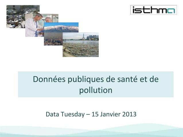 Données publiques de santé et de          pollution   Data Tuesday – 15 Janvier 2013