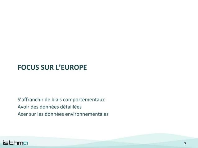FOCUS SUR L'EUROPES'affranchir de biais comportementauxAvoir des données détailléesAxer sur les données environnementales ...
