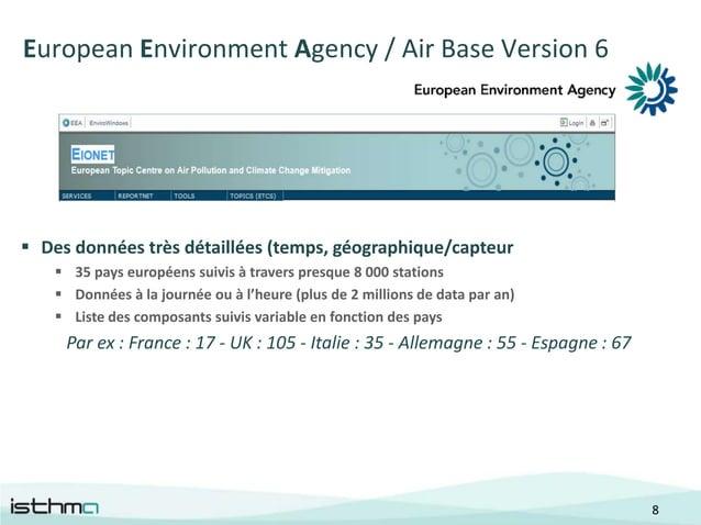 European Environment Agency / Air Base Version 6 Des données très détaillées (temps, géographique/capteur     35 pays eu...