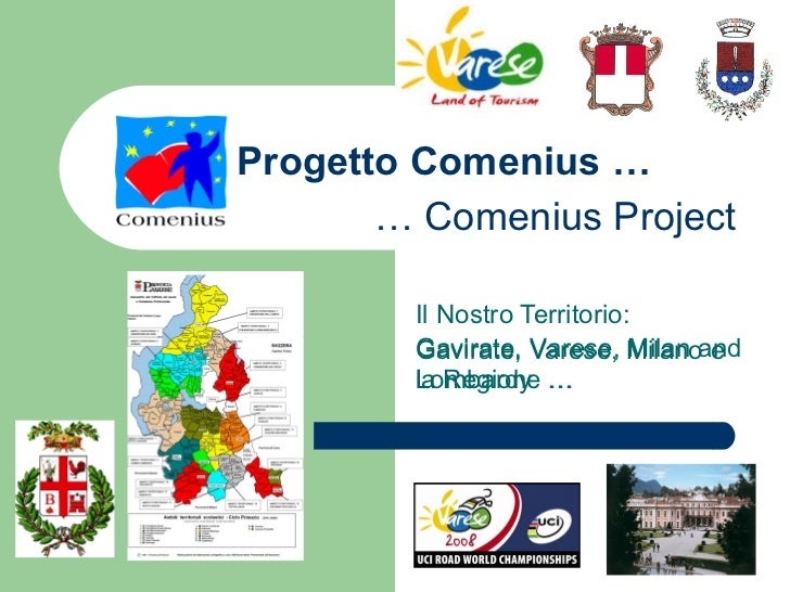 Progetto Comenius … Il Nostro Territorio: Gavirate, Varese, Milano e la Regione … Gavirate, Varese, Milan and Lombardy  … ...