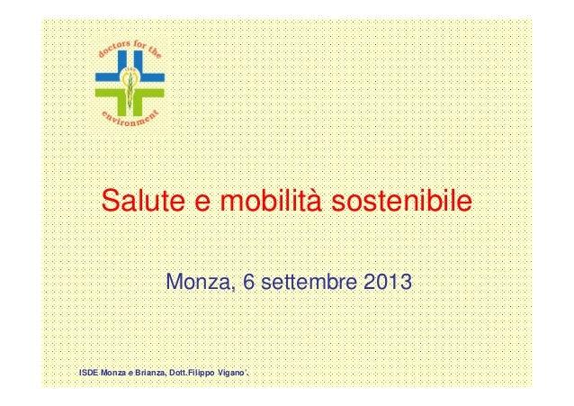 Salute e mobilità sostenibile Monza, 6 settembre 2013  ISDE Monza e Brianza, Dott.Filippo Vigano'.