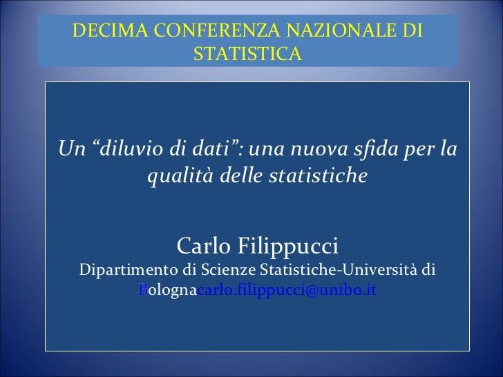 """DECIMA CONFERENZA NAZIONALE DI STATISTICA   Un """"diluvio di dati"""": una nuova sfida per la qualità delle statistiche Carlo F..."""